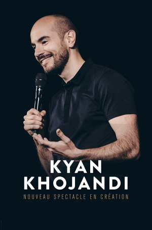 KYAN KHOJANDI - NOUVEAU SPECTACLE EN CREATION