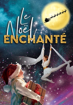 LE NOEL ENCHANTE - LE SPECTACLE DE NOEL 2019