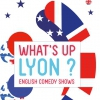 affiche WHAT'S UP LYON ? - ENGLISH COMEDY SHOWS