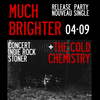 affiche Much Brighter + The Cold Chemistry (rock indé)